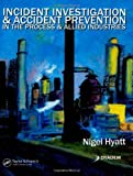img - for Incident Investigation and Accident Prevention in the Process and Allied Industries by Nigel Hyatt (2006-05-03) book / textbook / text book