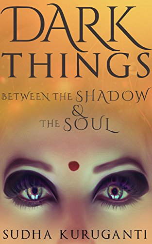 #freebooks – Dark Things Between the Shadow and the Soul: Fractured Fairy Tales from Indian Mythology by Sudha Kuruganti