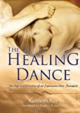 The Healing Dance : The Life and Practice of an Expressive Arts Therapist, Rea, Kathleen, 0398088470
