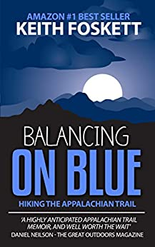 Balancing on Blue - Thru-Hiking the Appalachian Trail by [Foskett, Mr Keith]