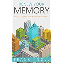 Memory: Renew Your Memory: Obtain an Unlimited Powerful Memory