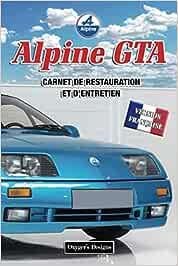 ALPINE GTA: CARNET DE RESTAURATION ET D'ENTRETIEN