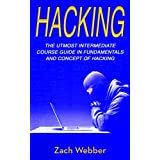Hacking: The Utmost Intermediate Course Guide in the Concepts and Fundamentals of Hacking
