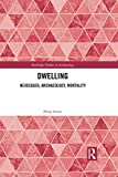 Dwelling: Heidegger, Archaeology, Mortality (Routledge Studies in Archaeology)