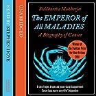 The Emperor of All Maladies Hörbuch von Siddhartha Mukherjee Gesprochen von: Stephen Hoye