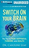 By Dr. Caroline Leaf - Switch on Your Brain: The Key to Peak Happiness, Thinking, and He (MP3 Una) (2014-04-23) [MP3 CD]