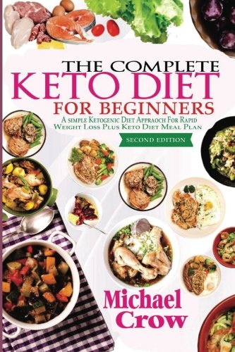 The Complete Keto Diet For Beginners A Simple Ketogenic Diet Approach For Rapid Weight Loss Plus Keto Diet Meal Plan 2nd Edition Crow Michael 9781975941284 Amazon Com Books