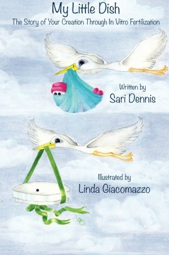 Read Online My Little Dish: The Story of Your Creation Through In Vitro Fertilization pdf epub