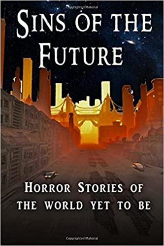 Sins of the Future: Horror stories of the world yet to come: Volume 2 (Sins of Time)