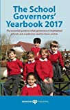 The School Governors' Yearbook 2017: The Essential Guide to What Governors of Maintained Schools and Academies Need to Know and Do