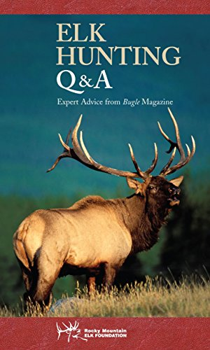 xpert Advice from Bugle Magazine (Rocky Mountain Elk Foundation) ()