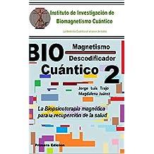 Biomagnetismo Cuántico Descodificador 2: La Biopsicoterapia magnética para la recuperación de la salud