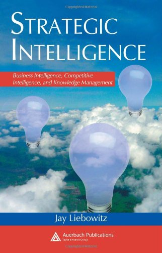 Strategic Intelligence: Business Intelligence, Competitive Intelligence, and Knowledge Management by Brand: Auerbach Publications