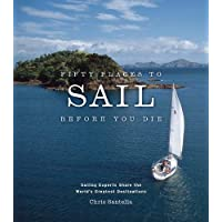 Fifty Places to Sail Before You Die: Sailing Experts Share the World's Greatest Destinations