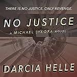 No Justice: Michael Sykora, Book 1 | Darcia Helle
