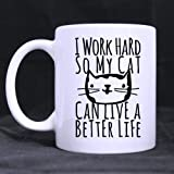WECE 11 Ounces Funny Cat Cat Kitten Mug - I Work Hard So My Cat Can Live A Better Life White Ceramic Coffee Mugs Cup, Cat Lovers Cat Memes Coffee Mug Cup