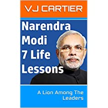Narendra Modi 7 Life Lessons: A Lion Among The Leaders (India Series Book 1)