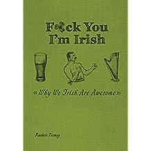 F*ck You, I'm Irish: Why We Irish Are Awesome