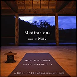 Ebook Meditations From The Mat Daily Reflections On The Path Of Yoga By Rolf Gates