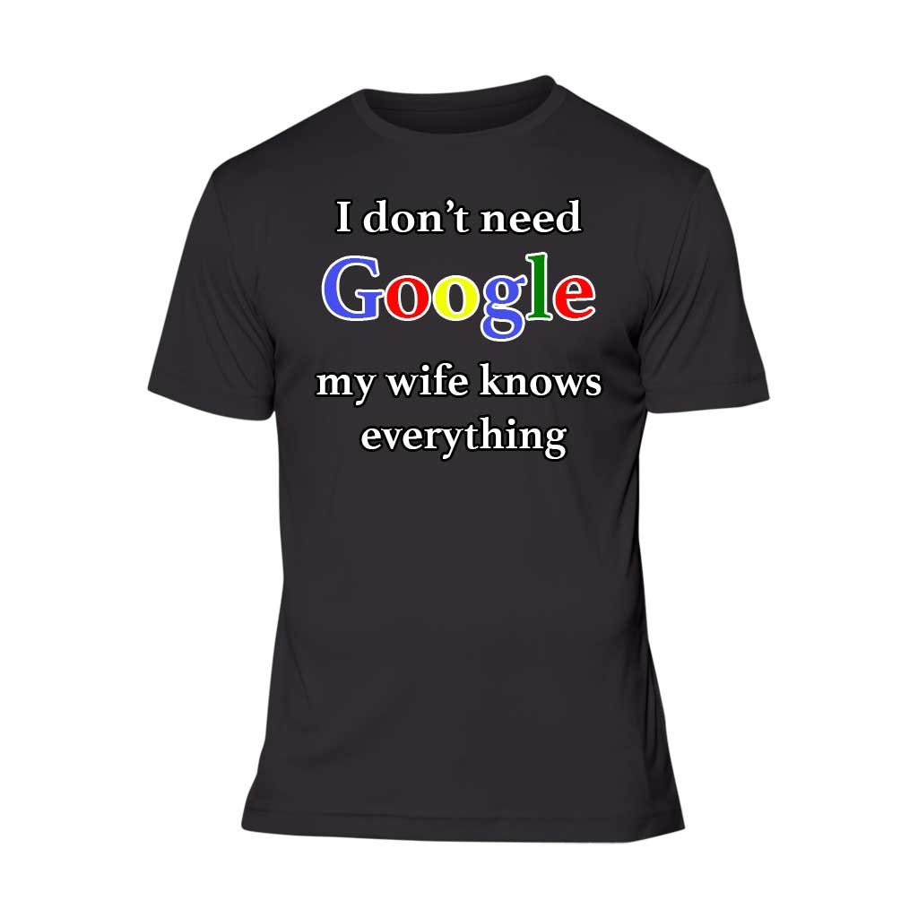 Fresh Tees Brand- I Don't Need Google My Wife Knows Everything couples shirts funny tshirts (4X-Large, Black)