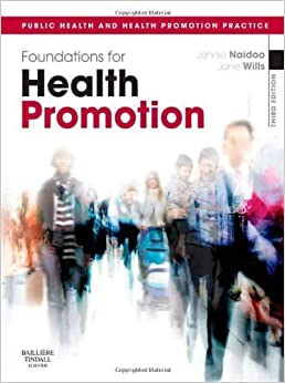 Book Foundations for Health Promotion, 3e (Public Health and Health Promotion) 3rd (third) Edition by Naidoo BSc MSc PGDip PGCE, Jennie, Wills BA MA MSc PGC [2009]