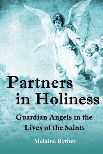 Partners in Holiness: Guardian Angels in the Lives of the Saints