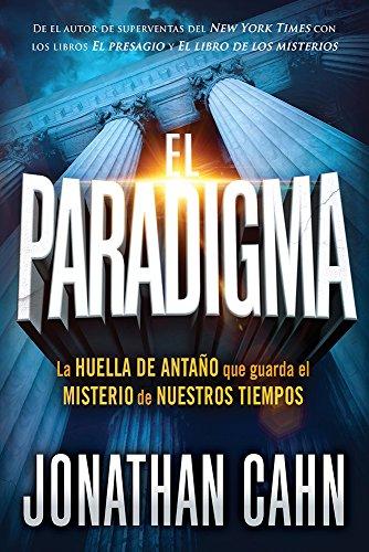 El paradigma: La huella del antaño que guarda el misterio de nuestros tiempos (Spanish Edition)