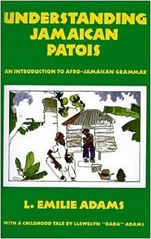 Understanding Jamaican Patois: An Introduction to Afro-Jamaican Grammar