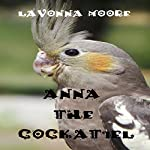 Anna the Cockatiel | LaVonna Moore