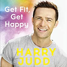 Get Fit, Get Happy Audiobook by Harry Judd Narrated by Harry Judd