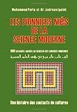Les Pionniers niés de la Science Moderne: 1001 Savants Arabes Au Berceau des Sciences Modernes, Muhammad Perla, 1494460173