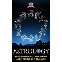 Astrology: Teach Me Everything I Need To Know About Astrology In 30 Minutes (Soul - Crystals - Horoscope - Psychic - Energy)
