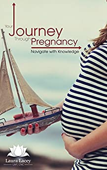 Your Journey Through Pregnancy: Navigate with Knowledge by [Lacey, Laura]