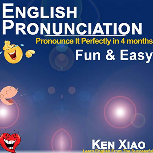 English Pronunciation: Pronounce It Perfectly in 4 Months Fun & Easy by Fluent English Publishing