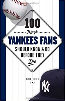Book 100 Things Yankees Fans Should Know & Do Before They Die (100 Things...Fans Should Know)