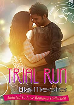 Trial Run: Addicted To Love Romance Collection by [Medler, Ella]