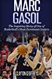 Marc Gasol: The Inspiring Story of One of Basketball's Most Dominant Centers (Basketball Biography Books)