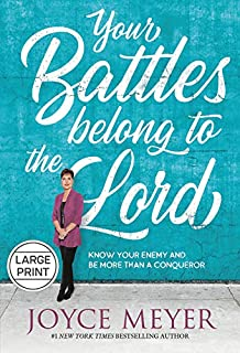 Book Cover: Your Battles Belong to the Lord: Know Your Enemy and Be More Than a Conqueror