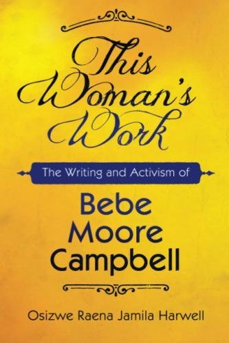 Search : This Woman's Work: The Writing and Activism of Bebe Moore Campbell (Margaret Walker Alexander Series in African American Studies)
