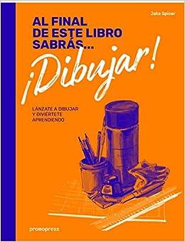 Al final de este libro sabrás dibujar. Lánzate a dibujar y diviértete aprendiendo: Amazon.es: Jake Spicer: Libros