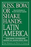 img - for Kiss, Bow, Or Shake Hands Latin America: How to Do Business in 18 Latin American Countries book / textbook / text book
