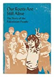 Our Roots Are Still Alive : The Story of the Palestinian People, People's Press Palestine Book Project Staff and Emermen, Jimmy, 0917654129