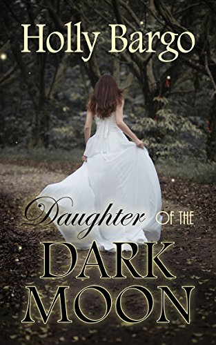 Daughter Of The Dark Wood by Holly Bargo