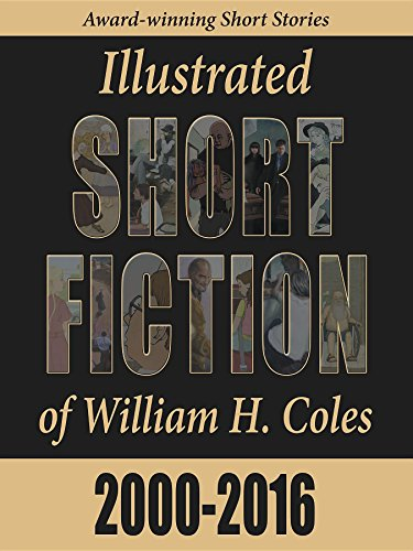 Illustrated Short Fiction of William H. Coles 2000-2016 by [Coles, William H]