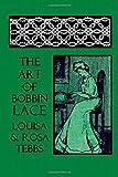 The Art of Bobbin Lace, Louisa Tebbs and Rosa Tebbs, 1500343188