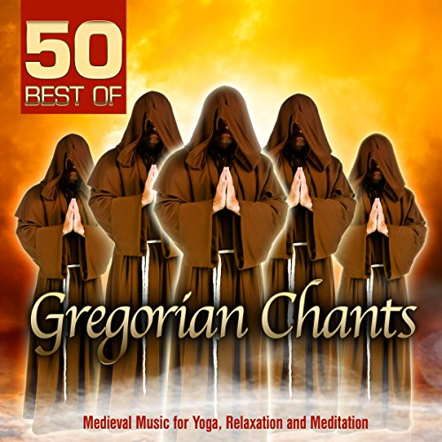50 Best of Gregorian Chants (Medieval Music for Yoga, Relaxation and Meditation) (Best Of Gregorian Music)