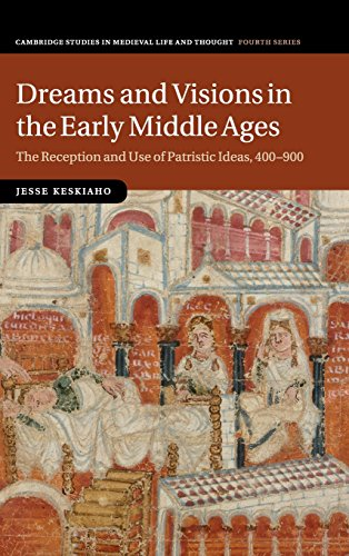Dreams and Visions in the Early Middle Ages: The Reception and Use of Patristic Ideas, 400-900 (Cambridge Studies in Med