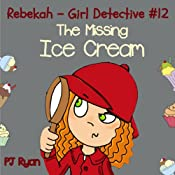 Rebekah - Girl Detective #12: The Missing Ice Cream | PJ Ryan