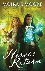Heroes Return by Moira J. Moore (2010-07-27)