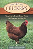 Chickens: Tending A Small-Scale Flock For Pleasure And Profit (Hobby Farm)